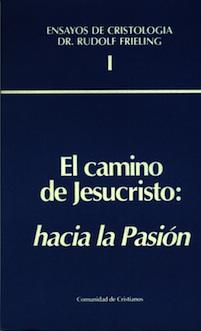 El camino de Jesucristo-I: hacia la Pasión
