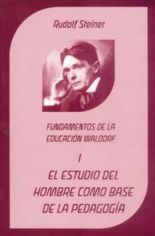 el-estudio-del-hombre-como-base-de-la-pedagogia-fundamentos-de-la-pedagogia-waldorf