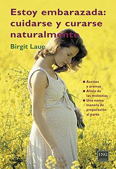 Estoy embarazada: cuidarse y curarse naturalmente