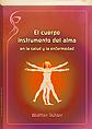 El cuerpo instrumento del alma, en la salud y en la enfermedad